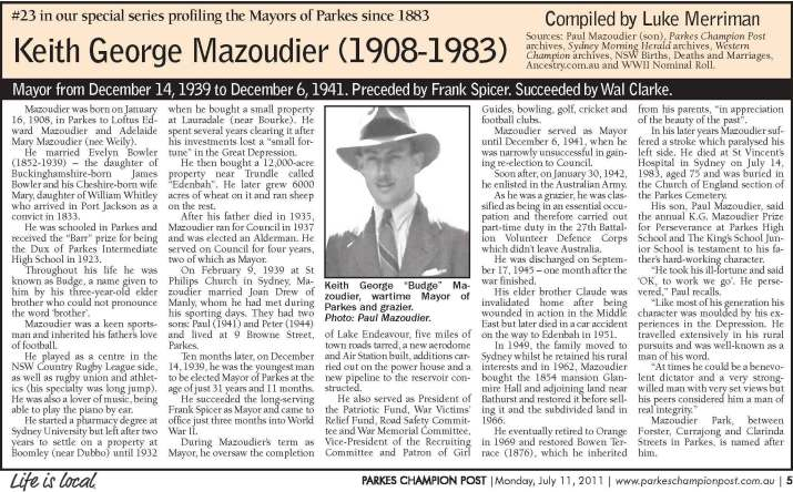 Former editor of Parkes Champion Post, Luke Merriman, compiled reports on the former mayors of Parkes. This is the one on Keith George Mazoudier. It is this article that states Mazoudier Park is named after him. Note that his exploits before taking the Mayoral office must have been worthy of naming a park after him as he became Mayor fours years after Grand Hotel Reserve was renamed Mazoudier Reserve. Source: Parkes Champion Post Monday July 11, 2011 page 5
