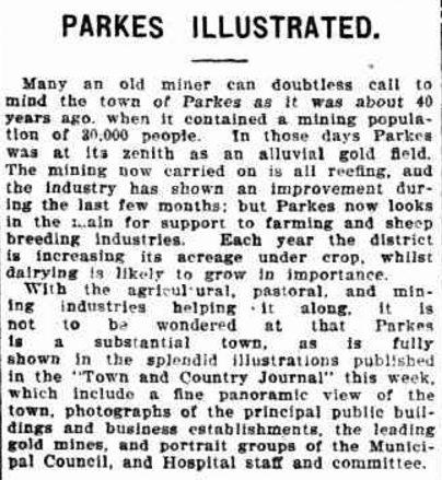 Early memories of Parkes (prior to 1873 it was known as Currajong) where the gold boom had the population up around 30,000. Source: PARKES ILLUSTRATED. (1905, October 18). Evening News (Sydney, NSW : 1869 - 1931), p. 7. Retrieved October 27, 2016, from http://nla.gov.au/nla.news-article113289831