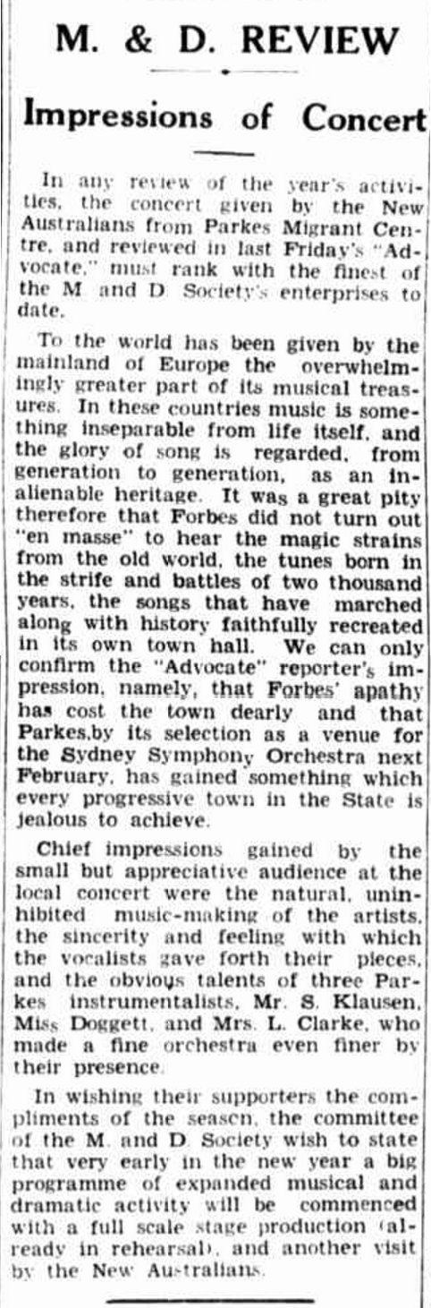 The population of Parkes increased with the intact of refugees at the Parkes Migrant Centre. The reporter demonstrates great skill to combine a musical review with a chance to fuel the rivalry between Parkes and Forbes. Source: M. & D. REVIEW (1949, December 23). The Forbes Advocate (NSW : 1911 - 1954), p. 12. Retrieved November 28, 2016, from http://nla.gov.au/nla.news-article218700222