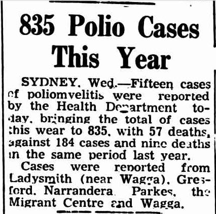 Polio - virtually unheard of today in the Central West - was on the rise in 1950, including cases discovered at Parkes Migrant Centre. Source: 835 Polio Cases This Year (1951, April 5). Daily Examiner (Grafton, NSW : 1915 - 1954), p. 4. Retrieved November 28, 2016, from http://nla.gov.au/nla.news-article195305328