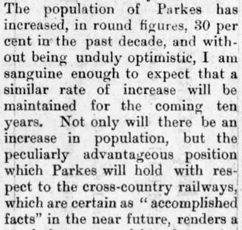 Even as far back as 1911, Parkes' unique position within the nation was recognised. This article highlights the need for forward thinking in regards to supplies of resources. While not afraid to criticise the leadership of the local government, it is still conducted with integrity and respect. Source: The Western Champion Friday 15 September 1911 page 3