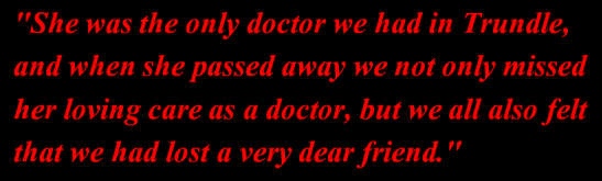 Dr Dagmar Berne's death caused widespread grief in the Trundle district. This quote, from patient and old Trundle resident Mrs Long, exemplifies this. One of Mrs Long's daughters, Mary, was so upset upon hearing the news that she cried all day. Source: Neve, M. H. (1980). 'This Mad Folly!': The History of Australia's Pioneer Women Doctors. North Sydney, NSW: Library of Australian History. page 69