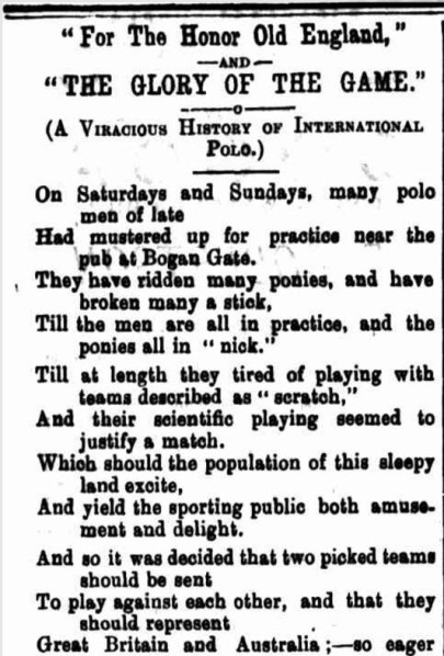 Famous poet Will Ogilvie captured the emotion of the first international polo match between Great Britain and Australia - which was played at Bogan Gate. Source: Windsor and Richmond Gazette Saturday 6 February 1897 page 9