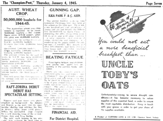 "Modern thinking is to always align your product with positive thoughts and experiences - ignore mentioning anything negative at your commercial peril! In 1945 Uncle Toby's Oats advertised when it was impossible to purchase their product - and then mentioned the severe drought as well! Customers were advised to ""Keep in touch with your grocer"". Two columns to the left, proof that the drought was not some 1940s advertising technique. Australia produced the lowest wheat crop since 1919-20 (just after the First World War). Source: The Champion Post Thursday January 4, 1945 page 7"