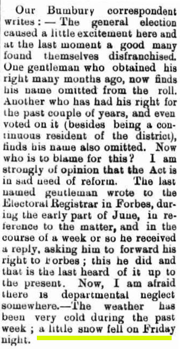 A little snow - although lacking in exact statistics, this is the first newspaper report of snow falling in the Parkes District. Source: Western Champion Friday July 29, 1898 page 4