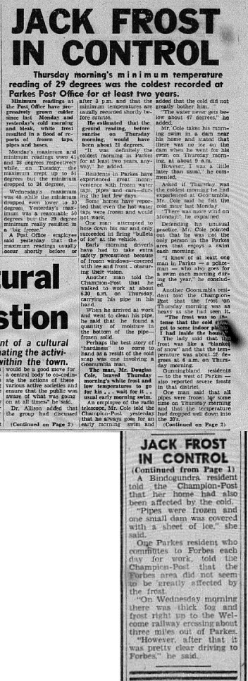 The headline on the front page tells a tale of winter in Parkes. 29 degrees Fahrenheit is -2 degrees Celsius using the BOM calculator http://www.bom.gov.au/lam/calc.shtml. Source: Parkes Champion Post Friday July 26, 1968 pages 1-2
