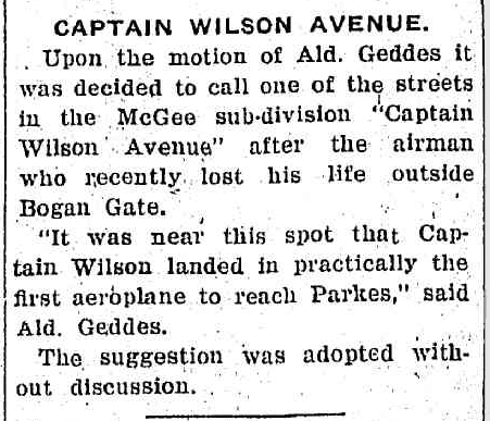 The local newspaper mentioned that Parkes wanted to honour Captain Wilson by naming one of the streets in a new sub-division 'Captain Wilson Avenue'. Source: Western Champion Monday 15 April, 1929 p.12 which can be found at http://nla.gov.au/nla.news-article113461493