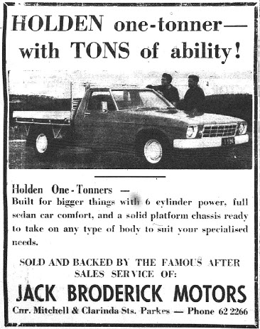 The relatively new Holden one-tonner (building commenced in 1971 and continued until 1984 with a brief revitalisation between 2003 and 2005. Jack Broderick Motors - which became Broderick Motors - closed its doors in April 2017. Source: Parkes Champion Post Monday October 16, 1972 page 8