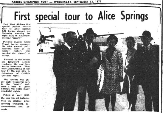 "Parkes airport saw a special chartered flight to Alice Springs in spring of 1972 - the first time a plane would fly to Australia's centre from Parkes! East-West Airlines were the carrier, a regional airline founded in Tamworth and at one time ""Australia's third largest domestic airline"" Source: Parkes Champion Post Wednesday September 13, 1972 page 4 and Sydney Morning Herald July 9, 1982 page 6"