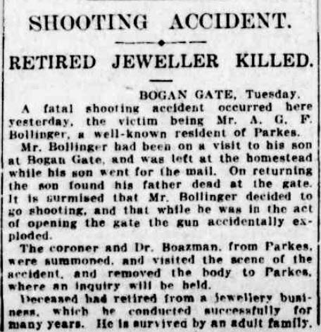 The final tragedy for the community-minded and popular A.G.F. Bollinger. While reports of the accidental death of one-time Mayor of Parkes were expected to be featured in local newspapers,such as Western Champion and Forbes Advocate, this report is from The Sydney Morning Herald. Source: The Sydney Morning Herald Wednesday 12 January 1927 page 16