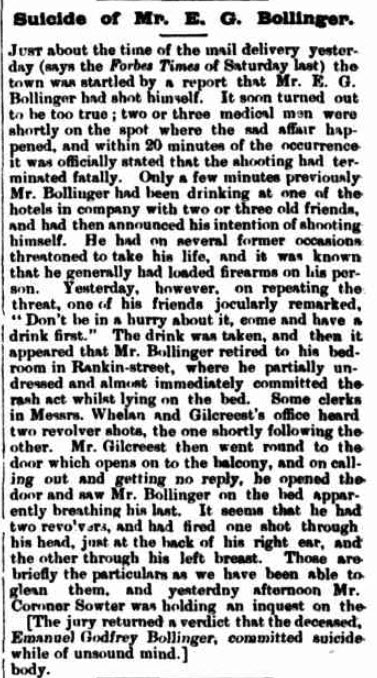 "One of the many tragedies that A.G.F. Bollinger experienced. This newspaper report details the suicide of his father, E.G. Bollinger. The jury for the inquest returned the verdict that Bollinger Snr was on ""unsound mind"" when he took his life. Source: The Grenfell Record and Lachlan District Advertiser Saturday December 18, 1897 page 2"