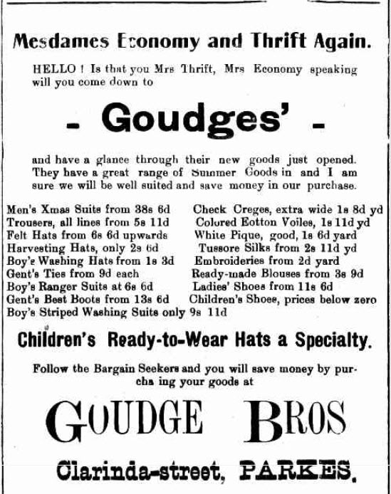 Goudge Brothers, another in the wide range of department stores that Parkes has been served by. Note how the advertisement addresses Mrs Thrift and Mrs Economy. Source: The Western Champion Thursday 13th December 1917 page 6