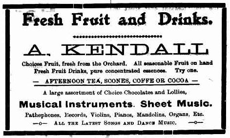 A diversified business in 1917! Kendall's served fresh fruit, drinks and afternoon tea. In addition they also sold musical instruments and sheet music. Source: The Western Champion Thursday 13th December 1917 page 11