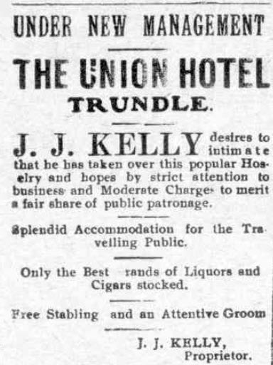 """Announcing new management is The Union Hotel in Trundle. J.J. Kelly is the new proprietor. Apart from the language showing that this advertisement is 100 years old, there is also the fact that the hotel offers """"free stabling and an attentive groom"""" Source: The Western Champion Thursday 13th December 1917 page 2"""