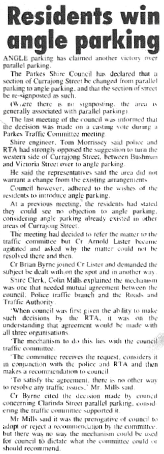 The main street of Parkes is almost 100% angle parking today. However in 1990 it was still a matter of debate. This newspaper report states that a section of Currajong Street will be changed from parallel parking to angle parking. Source: Parkes Champion Post Monday May 7, 1990 page 3