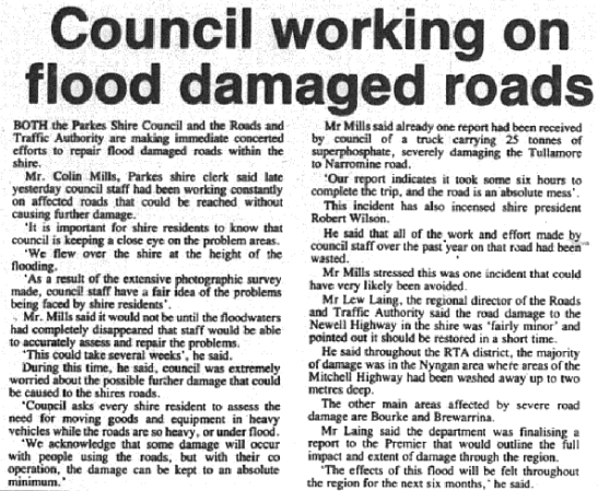 Unusually heavy rainfall in April saw flood damage within the Parkes Shire. Although not as devastating as in other parts of the state (particularly Nyngan) then regional director of the RTA (now RMS) Lew Laing described the damage to the Newell Highway as 'fairly minor' compared to roads in Nyngan, Bourke and Brewarrina. Source: Parkes Champion Post Wednesday May 2, 1990 page 3