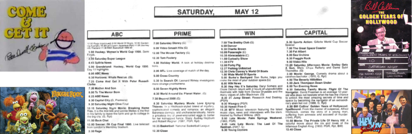 In 1990 Parkes there were four channels (SBS wouldn't be received in Parkes until later that decade) and no one had heard of digital television! Amongst the programs for Saturday May 12 included Bill Collins' Golden Years of Hollywood; Hey Hey It's Saturday; Jim Henson's Fraggle Rock and Come & Get It with Peter Russell-Clarke. Source: Parkes Champion Post Monday May 7, 1990 page 12; Goulds Book Arcade website; Pinterest; and YouTube