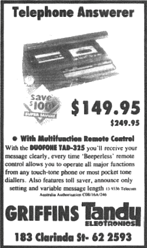 Before mobiles became in vogue, if you rang someone's (landline) phone and they didn't answer, you could leave a message provided the household or business had an answering machine. Griffins Leading Edge was Griffins Tandy. Tandy in Australia was a predecessor to Jaycar Electronics. Their main rivals in electronic components was Dick Smith Electronics. Tandy Australia was bought by Woolworths Ltd in 2001 and in 2006 was bought by Kogan.com Source: Parkes Champion Post Friday May 4, 1990 page 7 and Wikipedia