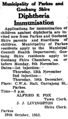 Diphtheria - a potentially life-threatening disease in 1953 but now extremely rare in Australia - required immunisation of children. This was a joint announcement by Parkes Municipal Council and Goobang Shire Council. J.J. Livingston was Shire Clerk for Goobang Shire Council and again we see the name of long-time Town Clerk for Parkes, Alfred E. Fox. Source: Parkes Champion Post Monday, November 2, 1953 page 4