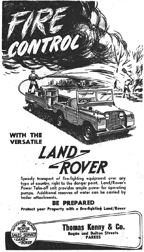 Linking a motor vehicle with the ability to control fire would have made an impact in the advertising. Even today farmers are constantly on alert in case of fire. In 1953 having a vehicle that could transport fire-fighting equipment to any type of terrain was essential. Land Rover was stocked by local car dealership Thomas Kenny & Co. Source: Parkes Champion Post Thursday, November 5, 1953 page 3