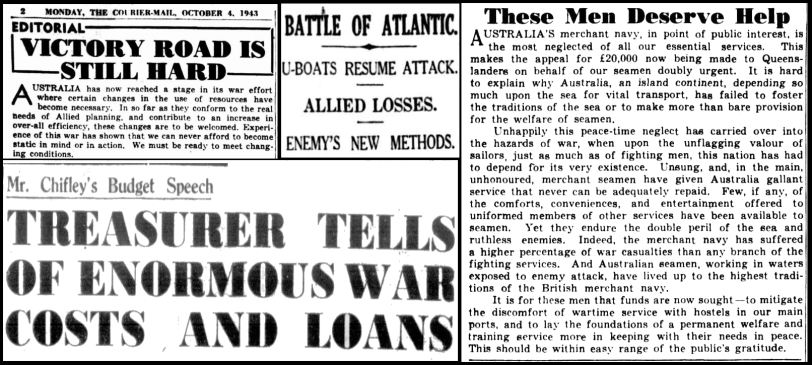 The road to victory was difficult and involved sacrifices! A few of the newspaper headlines around the time HMAS Parkes was officially launched into action. Top left, the editorial explains that victory was by no means a foregone conclusion and that personal sacrifices would need to be made; centre, the devastation caused by u-boats highlighting the importance of a strong naval fleet; right, a report on the desperate plight of Australia's merchant navy; and bottom left, the huge costs to the nation's treasury due to involvement in the war. Sources: The Courier-Mail Monday October 4, 1943, page 2; The West Australian Monday October 4, 1943, page 3; and The Worker Monday October 4, 1943, page 1.