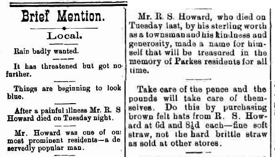 Initial research seemed to suggest that the passing of R.S. Howard only afforded a very brief obituary on page 8, coupled with an advertisement for the store's brown felt hats. However a more detailed obituary appeared later in the same newspaper (see below) Source: The Western Champion Friday September 29, 1899 p.8