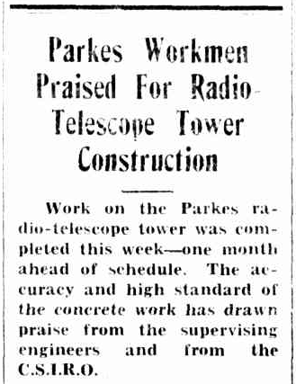An excerpt from a newspaper report praising the Parkes builders on completing the radio telescope tower one month ahead of schedule. To read the full article click here to be directed to Trove website http://nla.gov.au/nla.news-article103979785. Source: Western Herald (Bourke) Friday, April 22nd, 1960, page 10