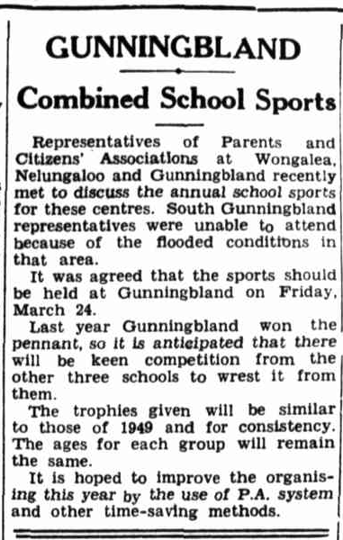 The Combined Small Schools Sports, where the pennant was contested by students from Wongalea, Nelungaloo, Gunningbland and South Gunningbland - would for the first time utilise a P.A. system and other time-saving methods. Source: The Forbes Advocate Friday 24 February 1950, page 7 at http://nla.gov.au/nla.news-article218701747